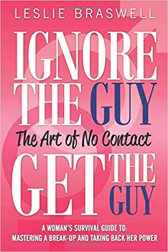 Ignore the Guy, Get the Guy - The Art of No Contact: A Woman's