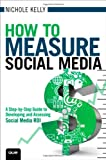 How to Measure Social Media, Nichole Kelly, 0789749858