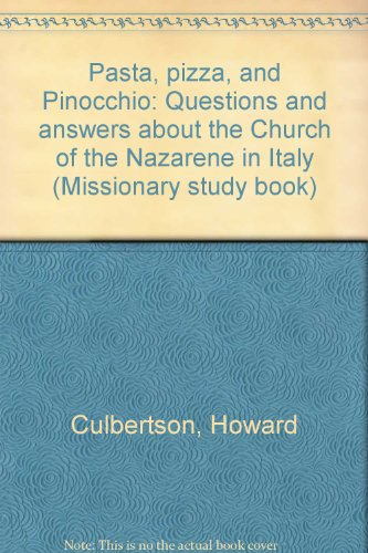 Pasta, pizza, and Pinocchio: Questions and answers about the Church of the Nazarene in Italy (Missionary study book)