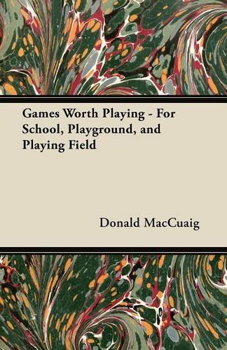 Games Worth Playing - For School, Playground, and Playing Field pdf