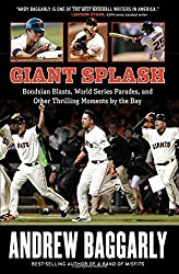 By Andrew Baggarly - Giant Splash: Bondsian Blasts, World Series Parades, and Other Th (2015-05-16) [Hardcover]
