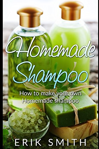 Homemade Shampoo: A beginners guide to making homemade shampoo