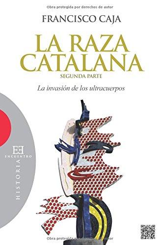 La raza catalana. Segunda Parte: La invasión de los ultracuerpos (Spanish Edition)