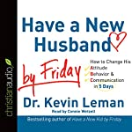 Have a New Husband by Friday : How to Change His Attitude, Behavior & Communication in 5 Days | Dr. Kevin Leman