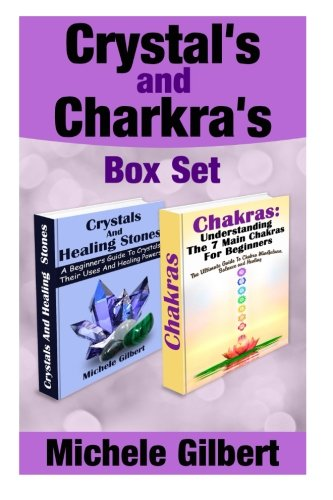 Crystal's and Chakra's Box Set: A Beginners Guide To Crystals Their Uses And Healing Powers And Chakras pdf epub