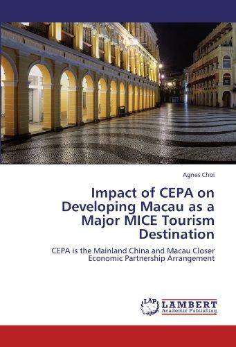 Impact of CEPA on Developing Macau as a Major MICE Tourism Destination: CEPA is the Mainland China and Macau Closer Economic Partnership Arrangement