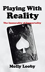 Playing with Reality: The Immorality of Immortality