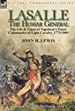 Lasalle-the Hussar General: the Life & Times of
