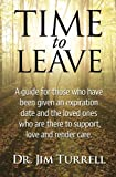 img - for Time To Leave: A guide for those who have been given an expiration date and the loved ones who are there to support, love and render care book / textbook / text book