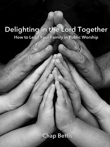 Delighting in the Lord Together: How to Lead Your Family in Public Worship