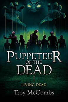 Puppeteer of the Dead (The Living Dead Book 1) by [McCombs, Troy]