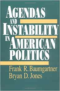 an assessment of baumgartner and jones work agendas and instability in american politics Baumgartner, frank r, and bryan d jones agendas and instability in american politics, 2nd ed chicago: university of chicago press, 2009theory and evidence showing that, in part because of the media, sudden policy changes occur.