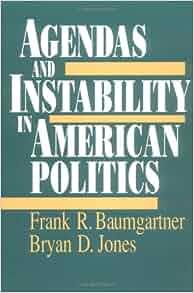 an assessment of baumgartner and jones work agendas and instability in american politics Jones when agendas and instability in politics (american politics and political economy series) agendas and instability in american politics (american.