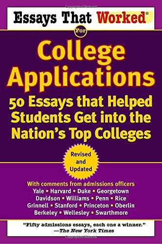 essays that worked for college applications essays that helped  essays that worked for college applications 50 essays that helped students get into the nation s top colleges boykin curry emily angel baer