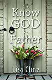 To Know God As Father, Lisa Cline and Marilyn Maggard, 1581694032