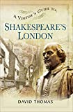 A Visitor's Guide to: Shakespeare's London