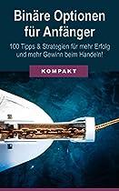BINÄRE OPTIONEN FÜR ANFÄNGER: 100 TIPPS & STRATEGIEN FÜR MEHR ERFOLG UND MEHR GEWINN BEIM HANDELN! (GERMAN EDITION)