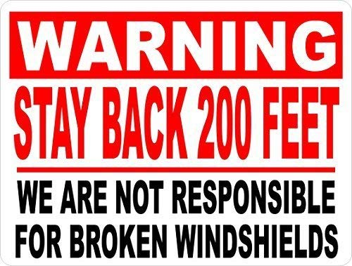 Warning Stay Back 200 Feet Not Responsible for Broken Windshields Sign 8x12 inch Aluminum.