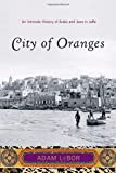 City of Oranges: An Intimate History of Arabs and Jews in Jaffa, Adam LeBor, 0393329844