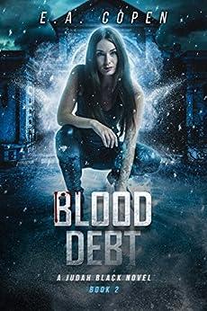 Blood Debt: A Supernatural Thriller (Judah Black Novels Book 2) by [Copen, E.A.]