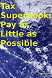 Tax Superbook: Pay as Little as Possible