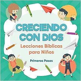 Creciendo con Dios: Lecciones Bíblicas Para Niños (Escuela Dominical) (Spanish Edition): Primeros Pasos: 9781640810006: Amazon.com: Books