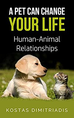 A PET CAN CHANGE YOUR  LIFE: Human-Animal Relationships