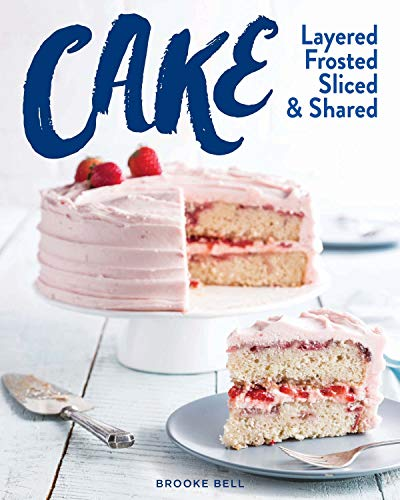 Cake: Layered, Frosted, Sliced & Shared (The Bake - Cakes Frosted