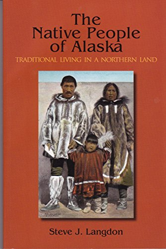 Native People of Alaska, 5th Ed Traditional Living in a Northern Land