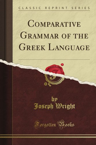 Comparative Grammar of the Greek Language (Classic Reprint) by Forgotten Books