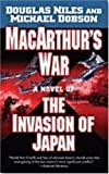 Macarthur s War: A Novel of the Invasion of Japan by Douglas Niles, Michael Dobson Reprint Edition (2008)