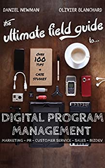 The Ultimate Field Guide to Digital Program Management by [Newman, Daniel, Blanchard, Olivier]