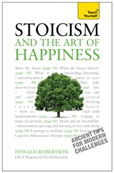 Stoicism and the Art of Happiness - Ancient Tips For Modern Challenges: Teach Yourself by [Robertson, Donald]