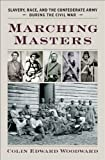 img - for Marching Masters: Slavery, Race, and the Confederate Army during the Civil War (A Nation Divided: Studies in the Civil War Era) book / textbook / text book