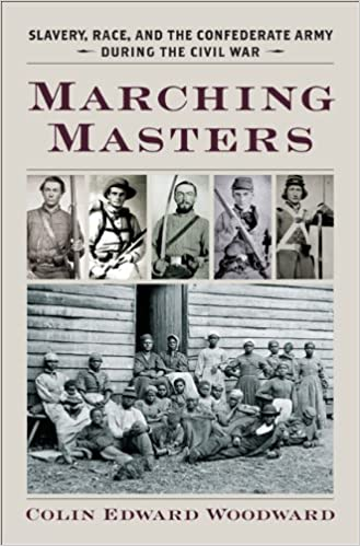 Book Marching Masters: Slavery, Race, and the Confederate Army during the Civil War (A Nation Divided: Studies in the Civil War Era)