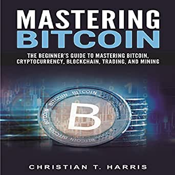 Bitcoin beginners guide to mastering bitcoin and digital cryptocurrency
