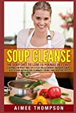 Soup Cleanse : The Soup Diet To Lose 10 Pounds In 7 Days (Souping The Right Way, Get A Flat Belly, Choose The Right Soups, Boost Your Metabolism, Eliminate Toxins, Find Soup Recipes): (Soup Cookbook)