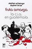 Fruta Amarga: La C.I.A. en Guatemala