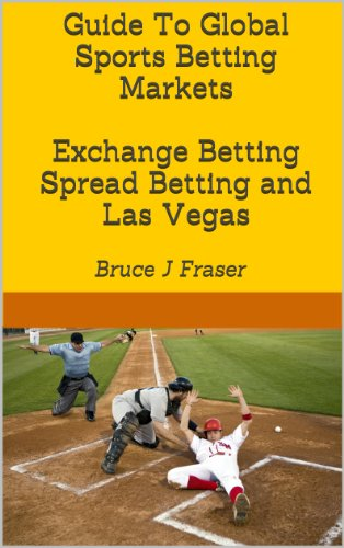 Guide To Global Sports Betting Markets: Bruce J Fraser