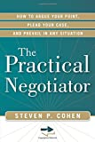 The Practical Negotiator: How to Argue Your Point, Plead Your Case, and Prevail in Any Situation