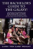 The Bachelor's Guide to the Galaxy!, Larry 'Von Lars' Wehunt, 1432786938