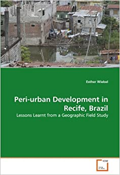 Book Peri-urban Development in Recife, Brazil: Lessons Learnt from a Geographic Field Study