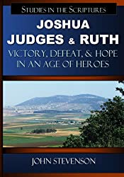 Joshua, Judges, And Ruth: Victory, Defeat, And Hope In An Age Of Heroes