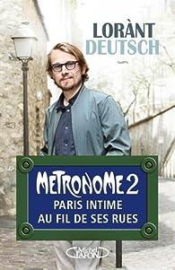 Métronome, tome 2 : Paris intime au fil de ses rues par Lorànt Deutsch