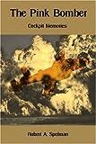 The Pink Bomber, Robert A. Spelman, 0595201962