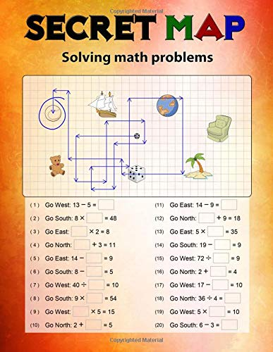Secret Map: Mathematics Workbook Skills, Puzzles that uses numbers, Directions to lead the correct goal, Solving math problems, Addition, Subtraction, Multiplication, Division PDF