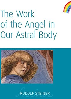 The Work of the Angel in Our Astral Body by [Steiner, Rudolf]