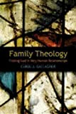 Family Theology: Finding God in Very Human Relationships