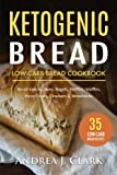 Ketogenic Bread: 35 Low-Carb Keto Bread, Buns, Bagels, Muffins, Waffles, Pizza Crusts, Crackers & Breadsticks for Weight Loss and Healthy Living