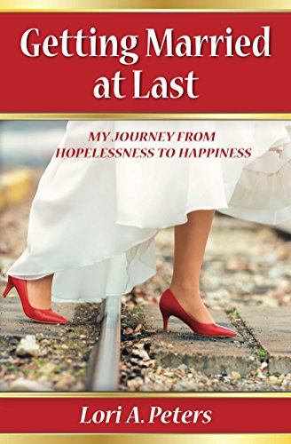 Getting Married at Last: My Journey From Hopelessness To Happiness